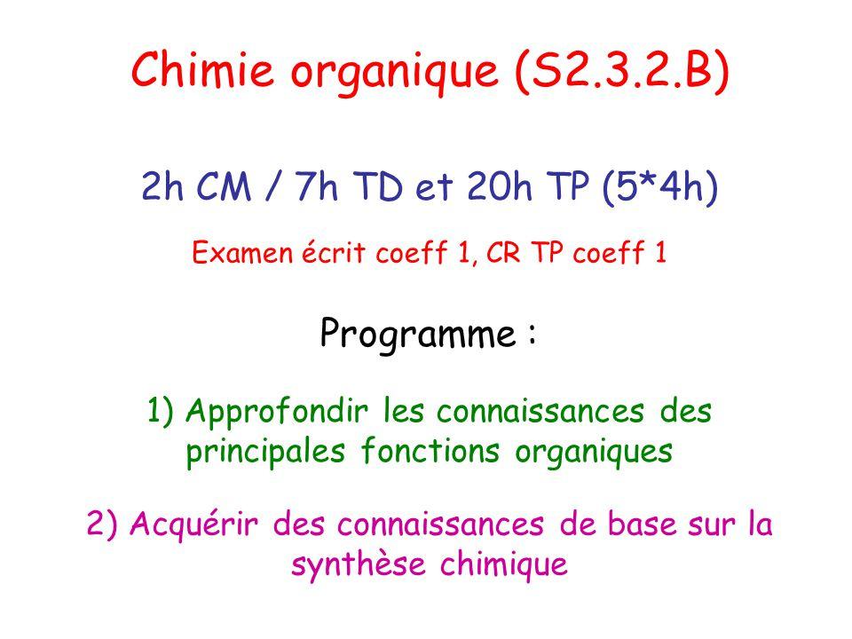 Chimie organique (S2.3.2.B) 2h CM / 7h TD et 20h TP (5*4h) Programme :