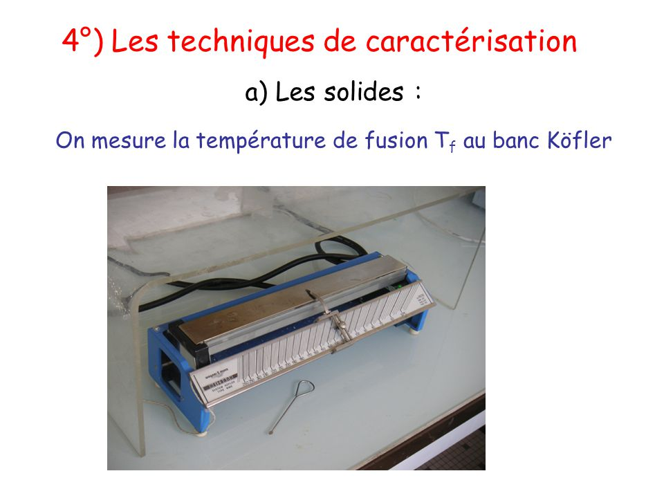 On mesure la température de fusion Tf au banc Köfler