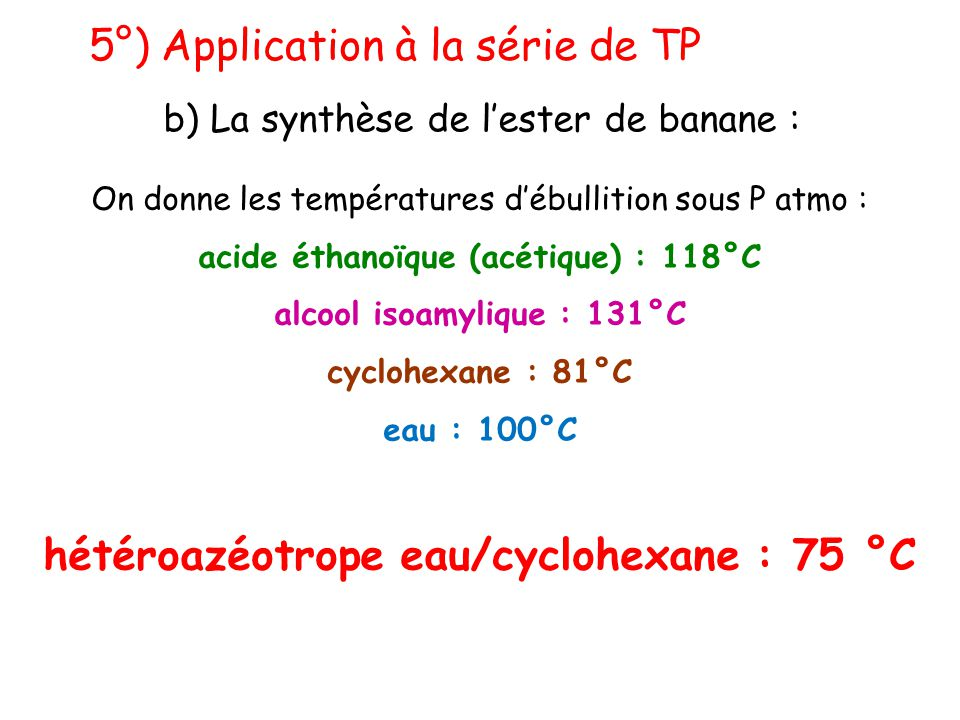 hétéroazéotrope eau/cyclohexane : 75 °C