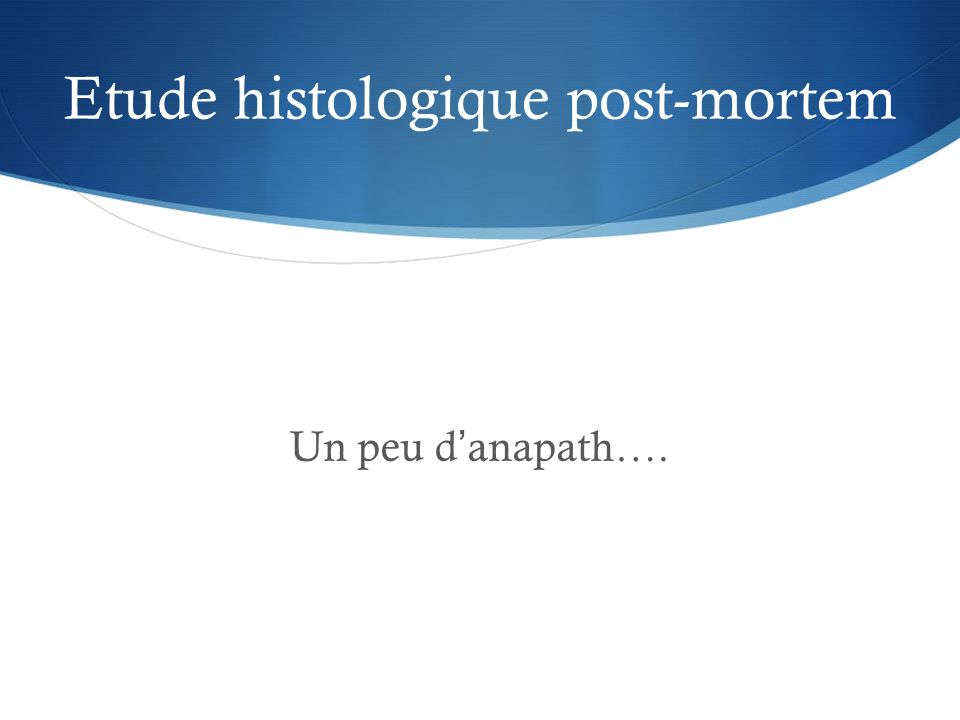 Etude histologique post-mortem