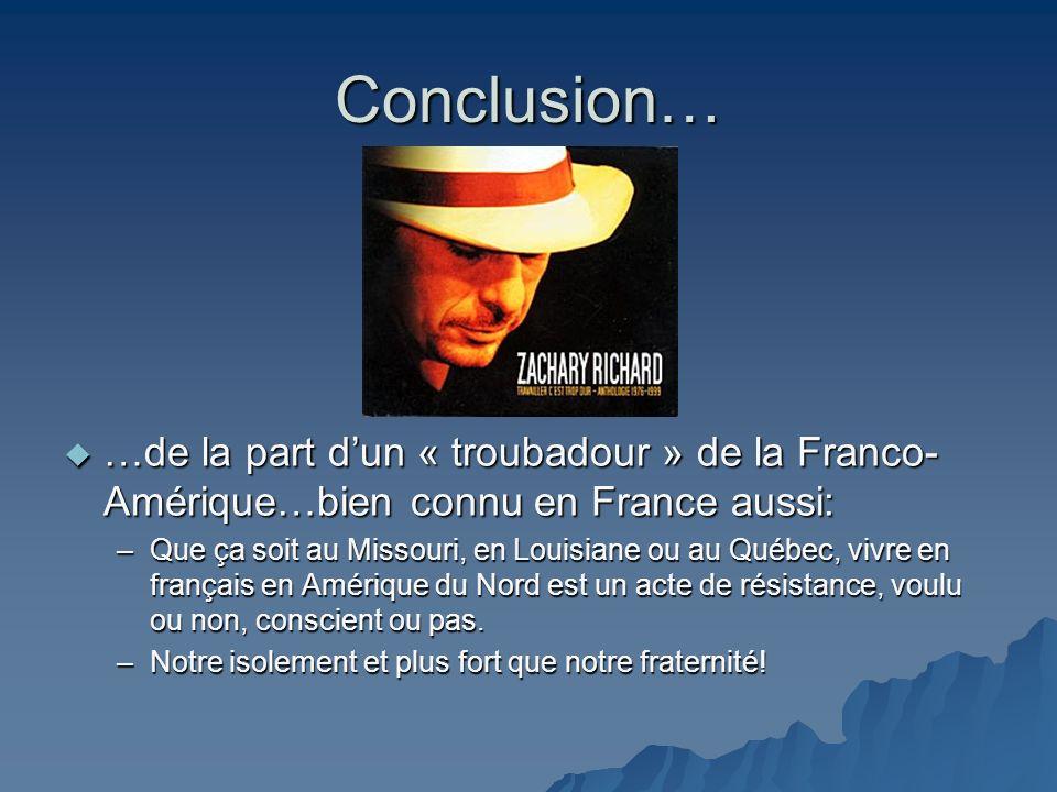 Conclusion… …de la part d'un « troubadour » de la Franco-Amérique…bien connu en France aussi: