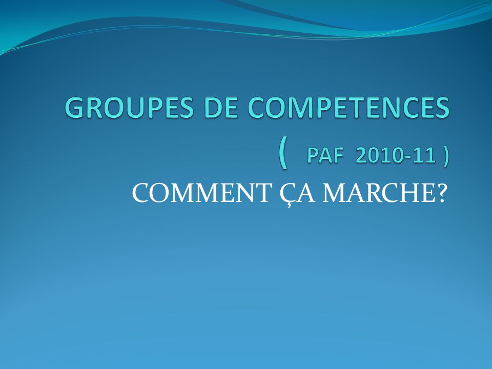 GROUPES DE COMPETENCES ( PAF 2010-11 )