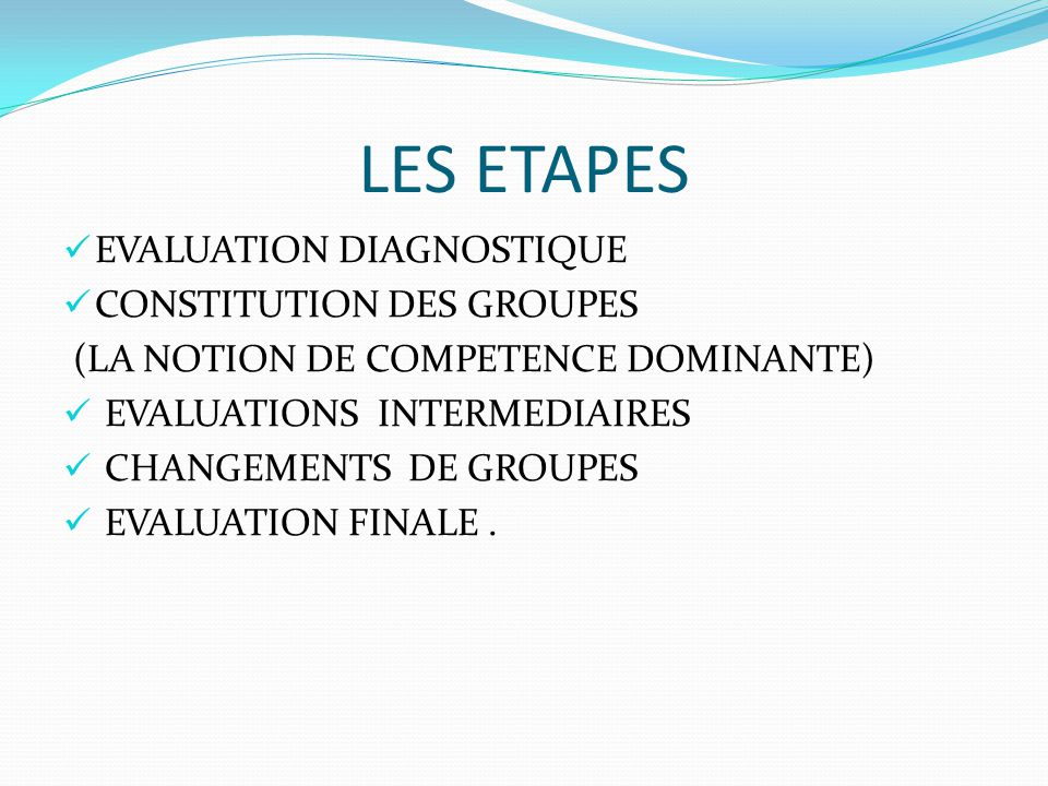 LES ETAPES EVALUATION DIAGNOSTIQUE CONSTITUTION DES GROUPES