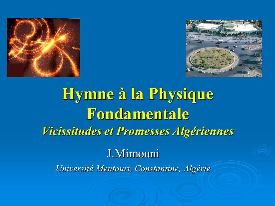 Hymne à la Physique Fondamentale Vicissitudes et Promesses Algériennes
