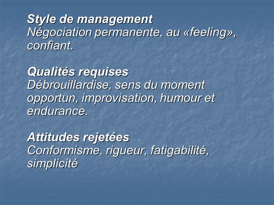 Style de management Négociation permanente, au «feeling», confiant