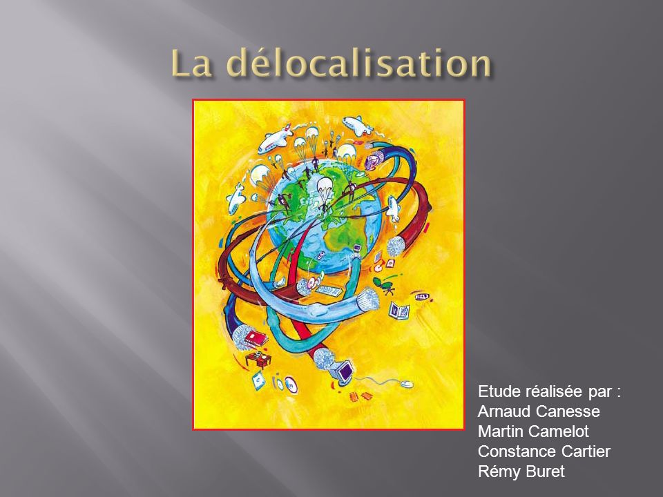 La délocalisation Etude réalisée par : Arnaud Canesse Martin Camelot