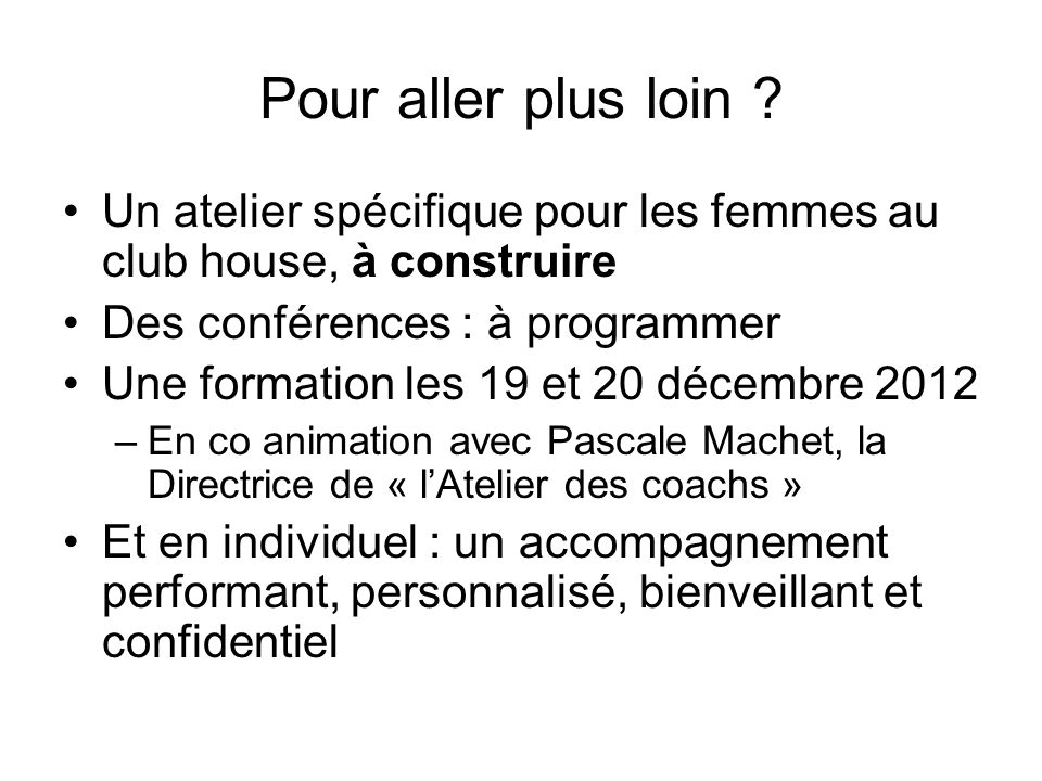 Pour aller plus loin Un atelier spécifique pour les femmes au club house, à construire. Des conférences : à programmer.