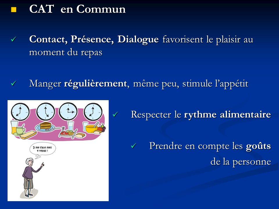 CAT en Commun Contact, Présence, Dialogue favorisent le plaisir au moment du repas. Manger régulièrement, même peu, stimule l'appétit.