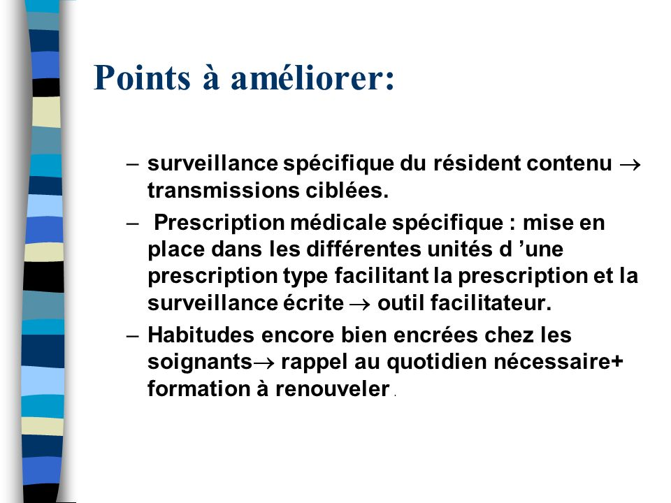 Points à améliorer:surveillance spécifique du résident contenu  transmissions ciblées.