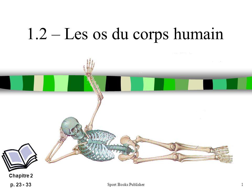 1.2 – Les os du corps humain Chapitre 2 p. 23 - 33