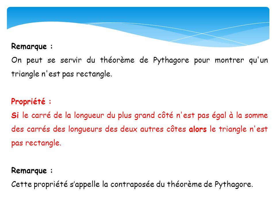 Remarque : On peut se servir du théorème de Pythagore pour montrer qu un triangle n est pas rectangle.