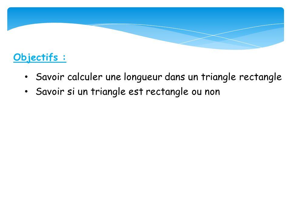 Objectifs : Savoir calculer une longueur dans un triangle rectangle.