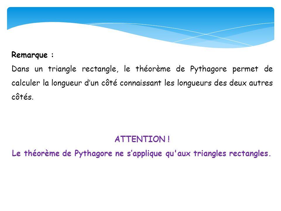 Le théorème de Pythagore ne s'applique qu aux triangles rectangles.