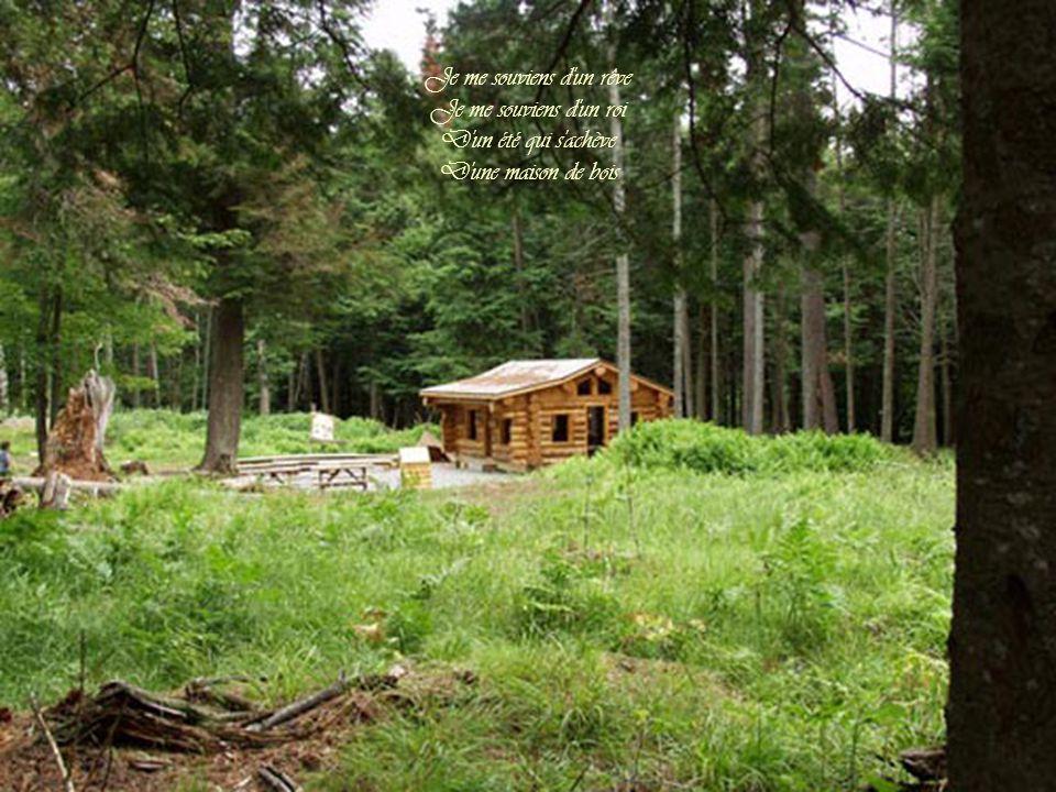 Je me souviens d un rêve Je me souviens d un roi D un été qui s achève D une maison de bois