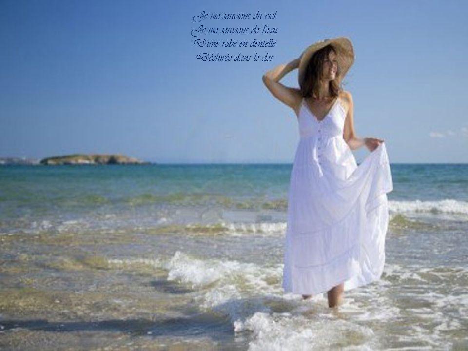 Je me souviens du ciel Je me souviens de l eau D une robe en dentelle Déchirée dans le dos