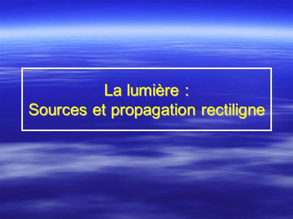 La lumière : Sources et propagation rectiligne
