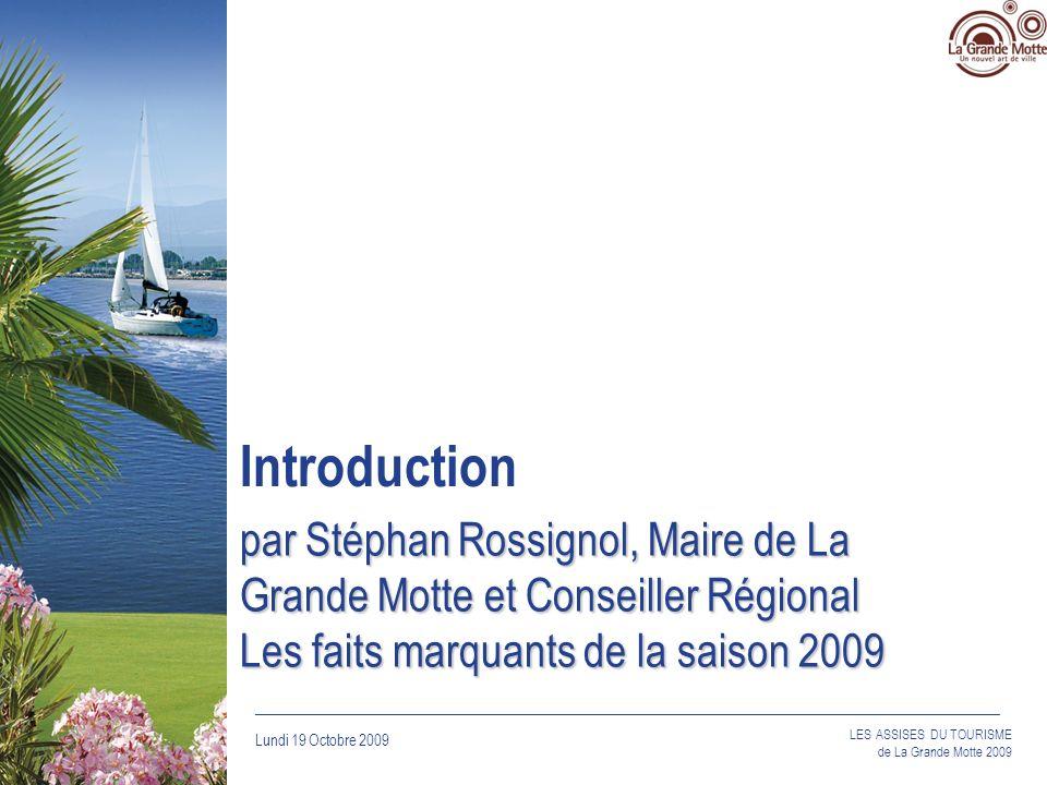 Introduction par Stéphan Rossignol, Maire de La Grande Motte et Conseiller Régional Les faits marquants de la saison 2009.