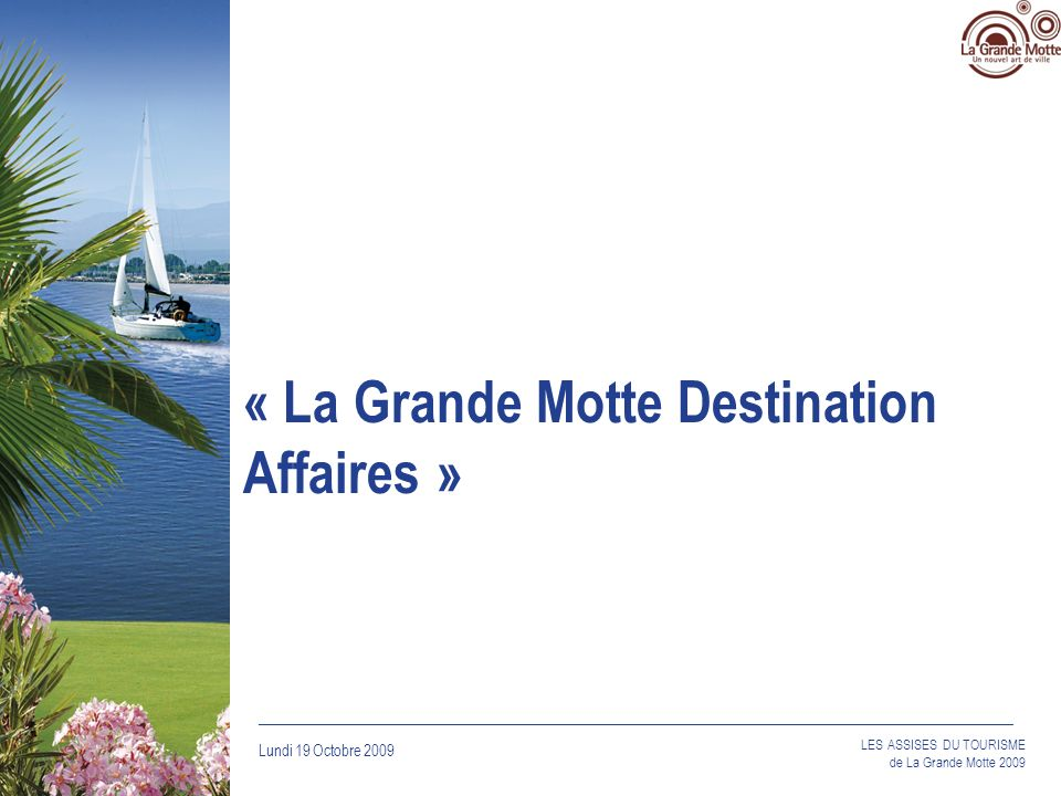 « La Grande Motte Destination Affaires »