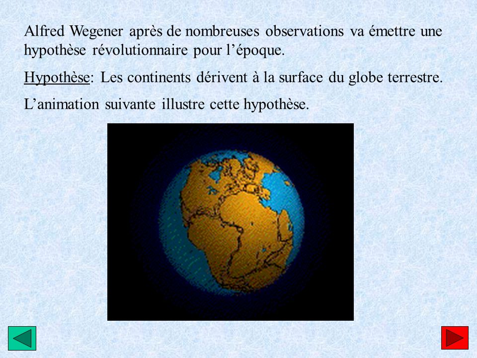 Alfred Wegener après de nombreuses observations va émettre une hypothèse révolutionnaire pour l'époque.