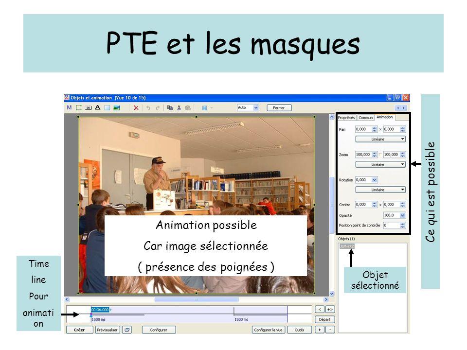PTE et les masques Ce qui est possible Animation possible