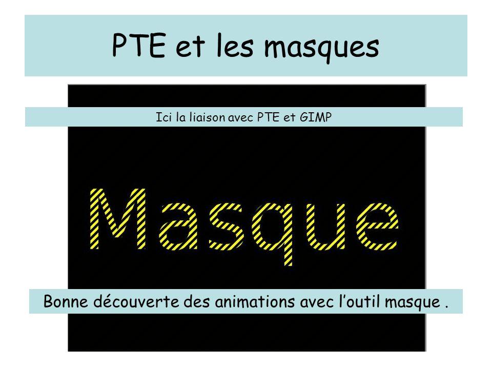 PTE et les masques Ici la liaison avec PTE et GIMP.