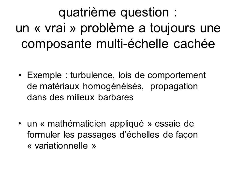 quatrième question : un « vrai » problème a toujours une composante multi-échelle cachée