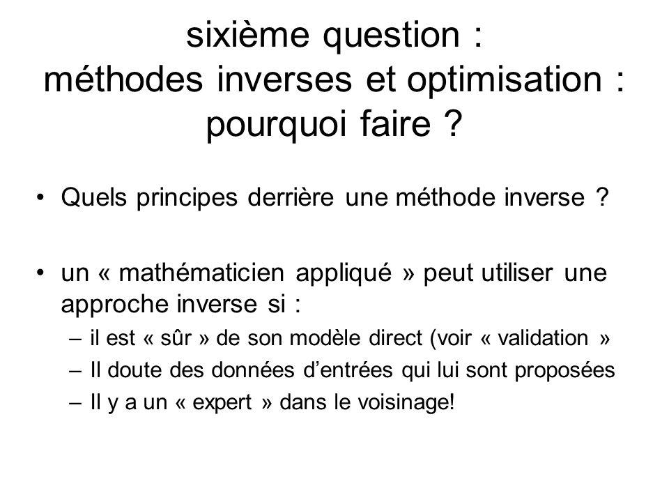 sixième question : méthodes inverses et optimisation : pourquoi faire