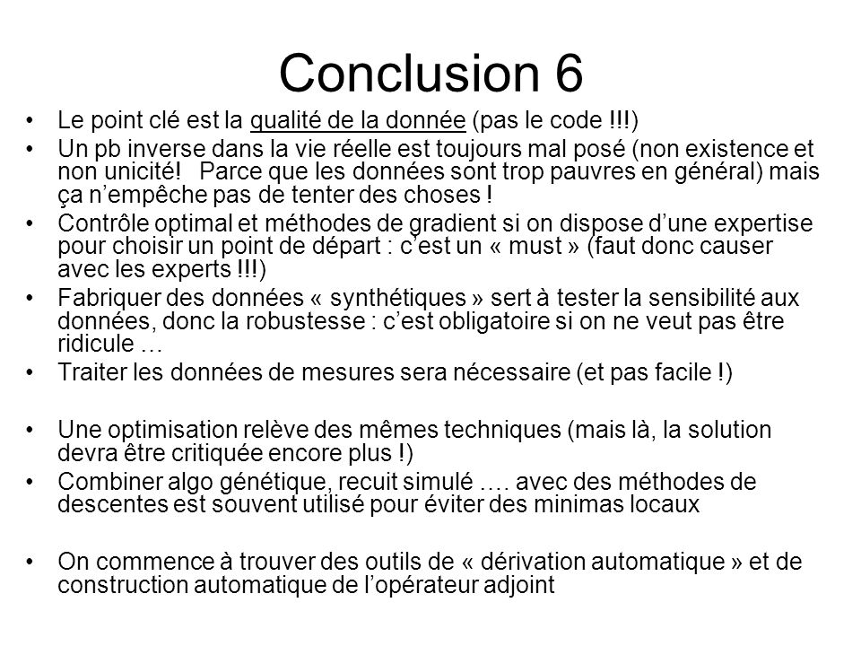 Conclusion 6 Le point clé est la qualité de la donnée (pas le code !!!)