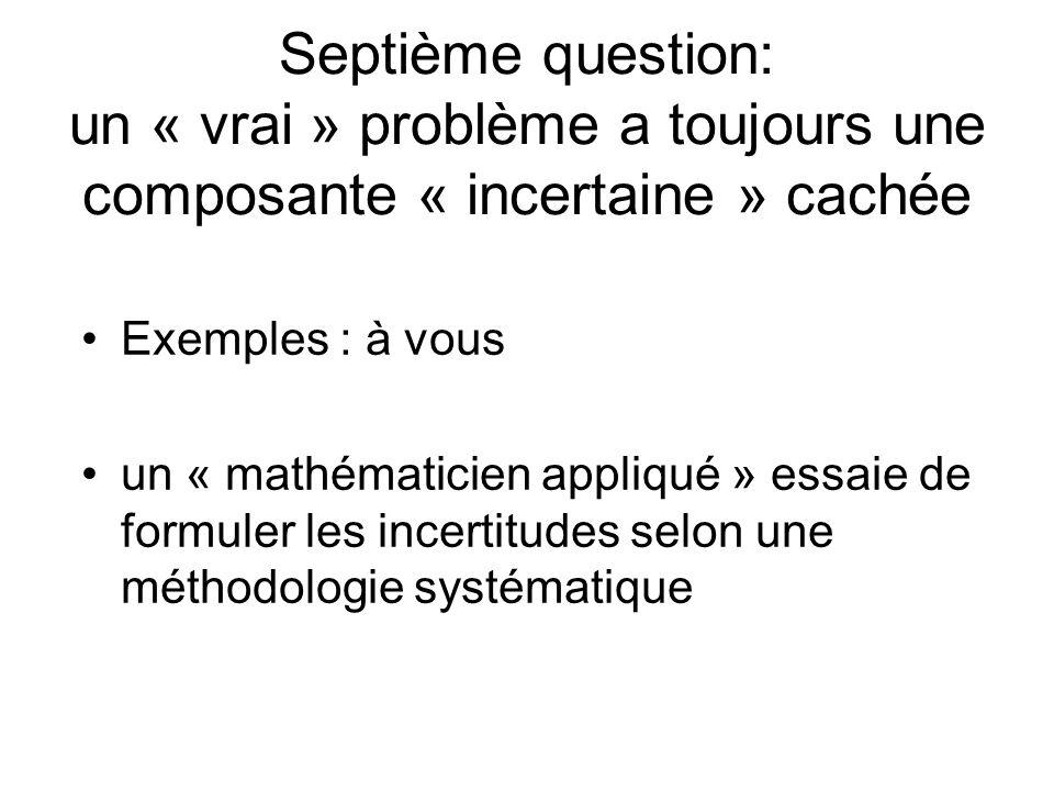 Septième question: un « vrai » problème a toujours une composante « incertaine » cachée