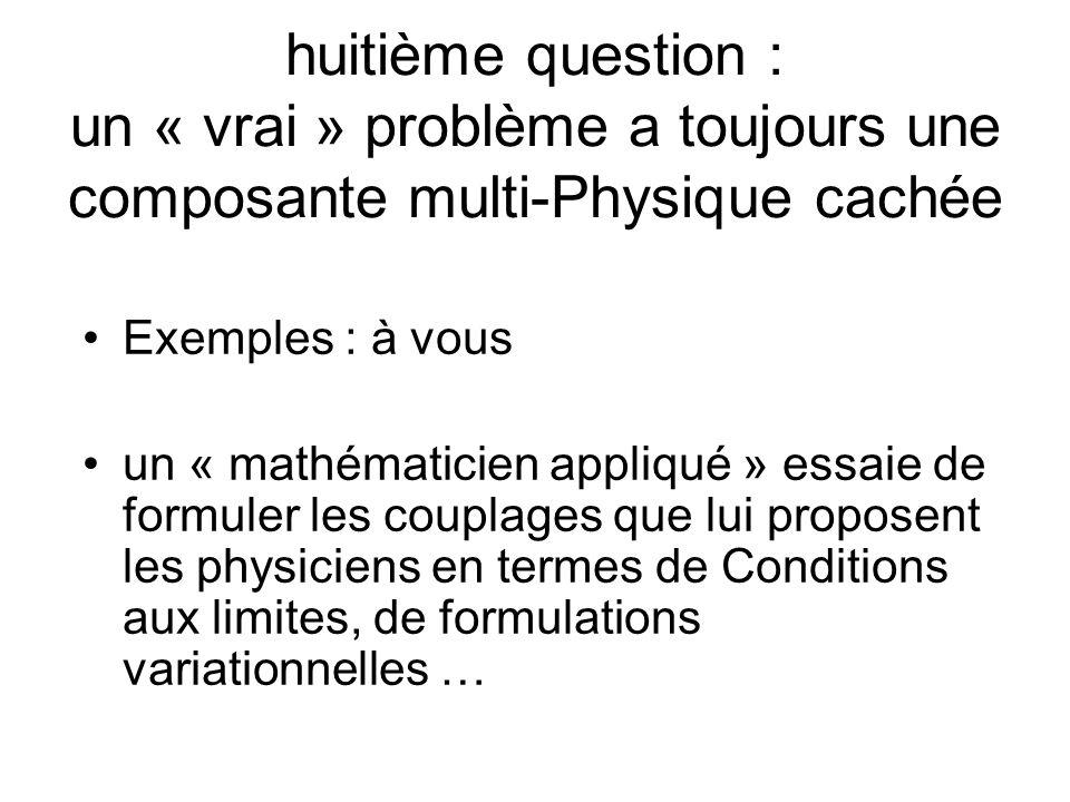 huitième question : un « vrai » problème a toujours une composante multi-Physique cachée