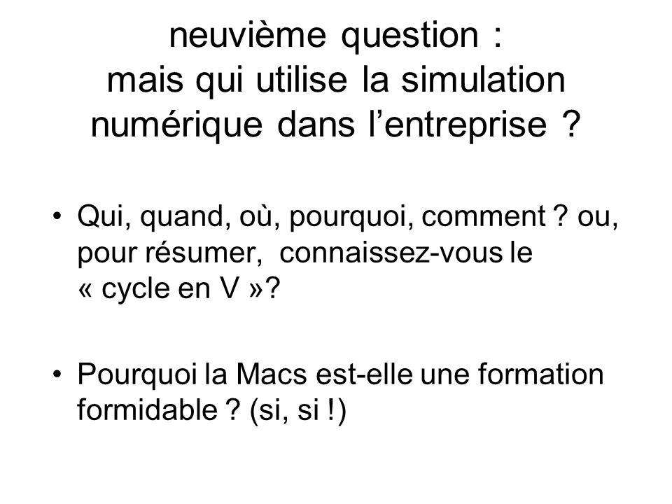 neuvième question : mais qui utilise la simulation numérique dans l'entreprise
