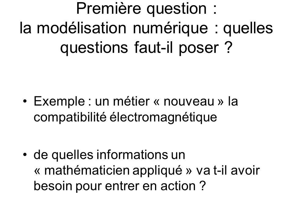 Première question : la modélisation numérique : quelles questions faut-il poser