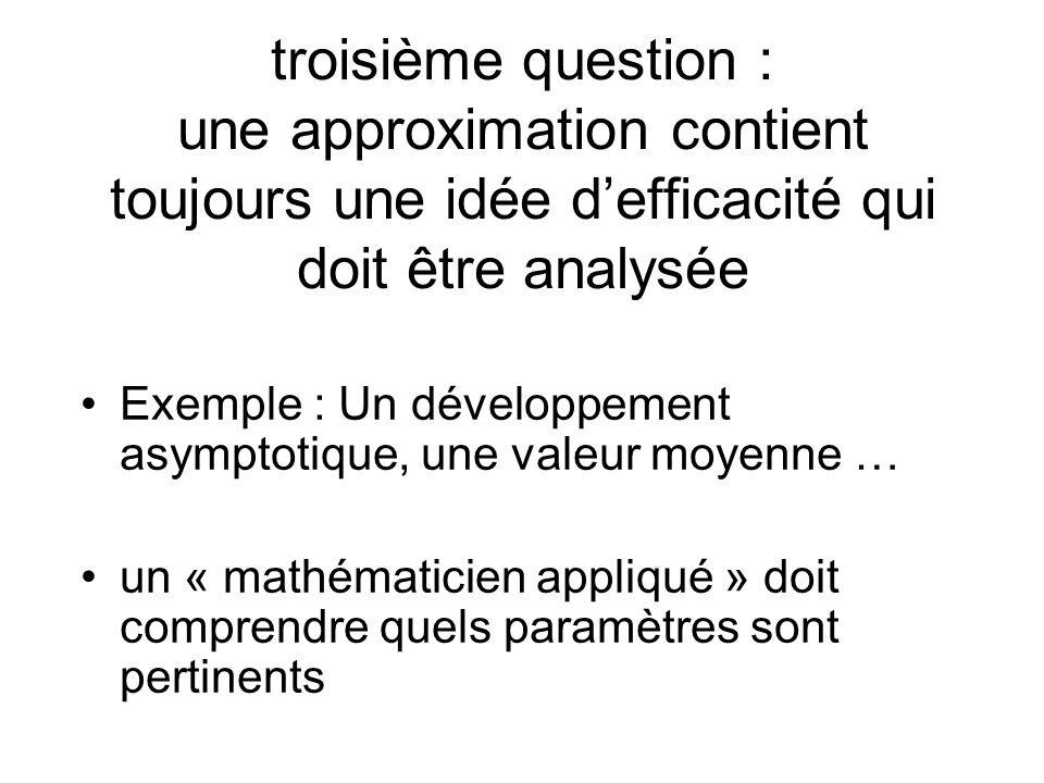 troisième question : une approximation contient toujours une idée d'efficacité qui doit être analysée