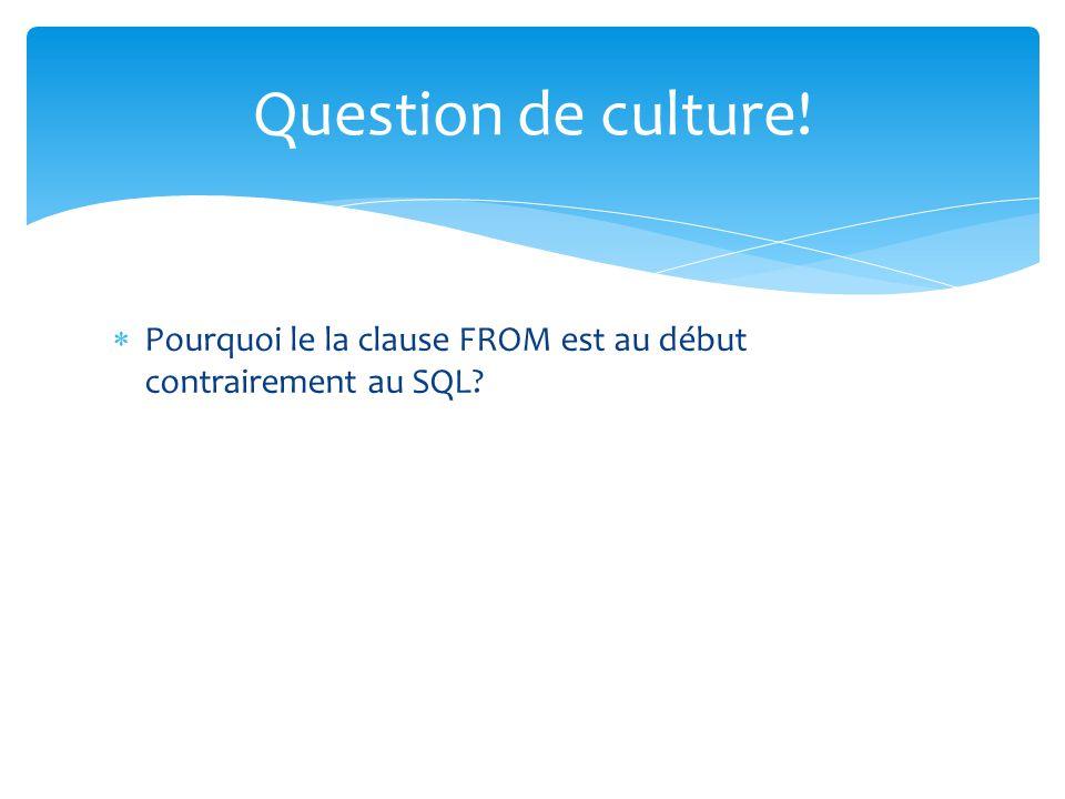 Question de culture! Pourquoi le la clause FROM est au début contrairement au SQL