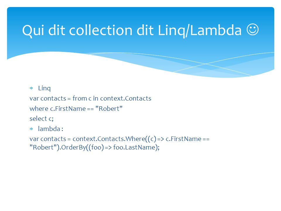 Qui dit collection dit Linq/Lambda 