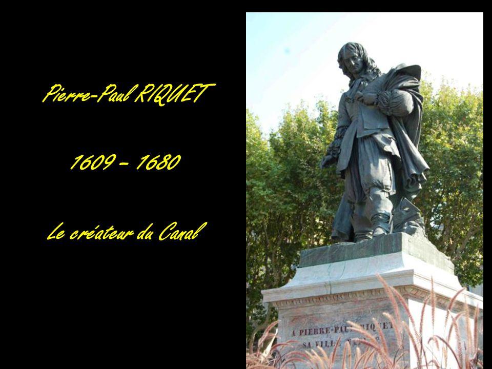 Pierre-Paul RIQUET 1609 – 1680 Le créateur du Canal