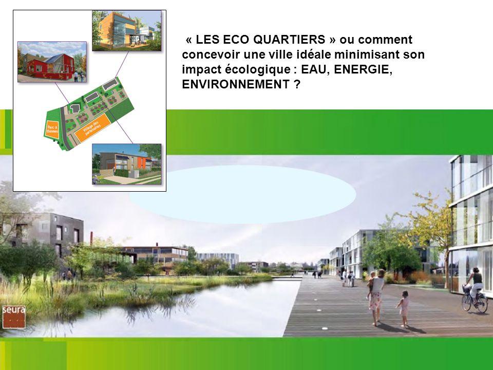 « LES ECO QUARTIERS » ou comment concevoir une ville idéale minimisant son impact écologique : EAU, ENERGIE, ENVIRONNEMENT