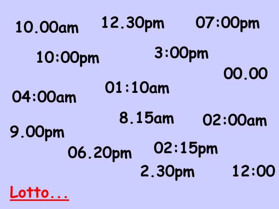 12.30pm 07:00pm. 10.00am. 3:00pm. 10:00pm. 00.00. 01:10am. 04:00am. 8.15am. 02:00am. 9.00pm.