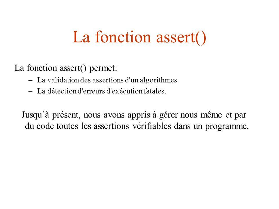 La fonction assert() La fonction assert() permet: