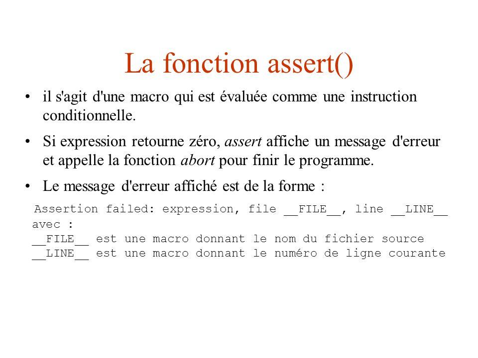 La fonction assert() il s agit d une macro qui est évaluée comme une instruction conditionnelle.