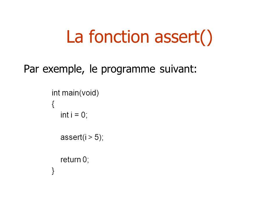La fonction assert() Par exemple, le programme suivant: int main(void)