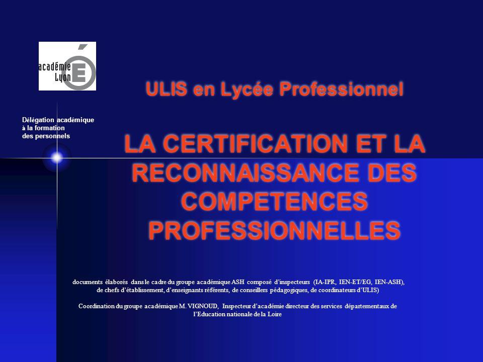 ULIS en Lycée Professionnel LA CERTIFICATION ET LA RECONNAISSANCE DES COMPETENCES PROFESSIONNELLES