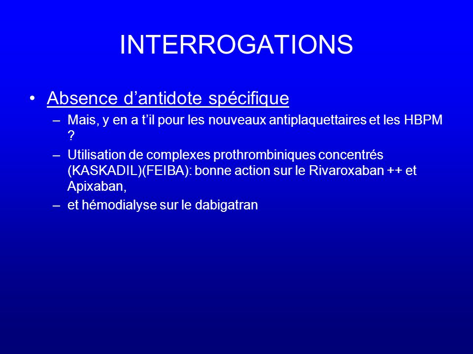 INTERROGATIONS Absence d'antidote spécifique