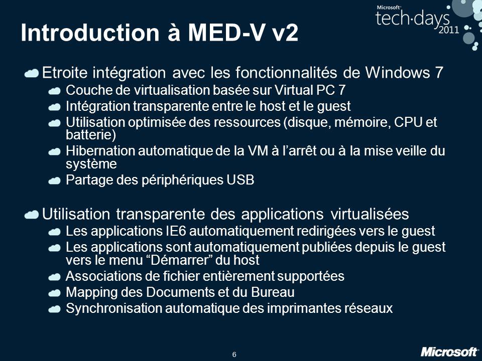 Introduction à MED-V v2 Etroite intégration avec les fonctionnalités de Windows 7. Couche de virtualisation basée sur Virtual PC 7.
