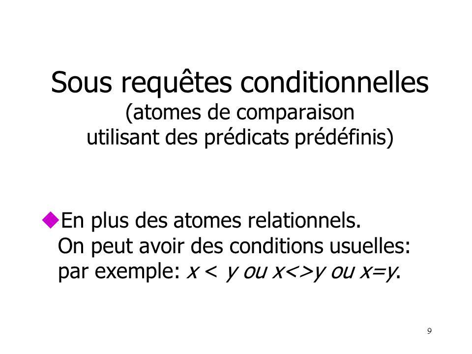 Sous requêtes conditionnelles (atomes de comparaison utilisant des prédicats prédéfinis)