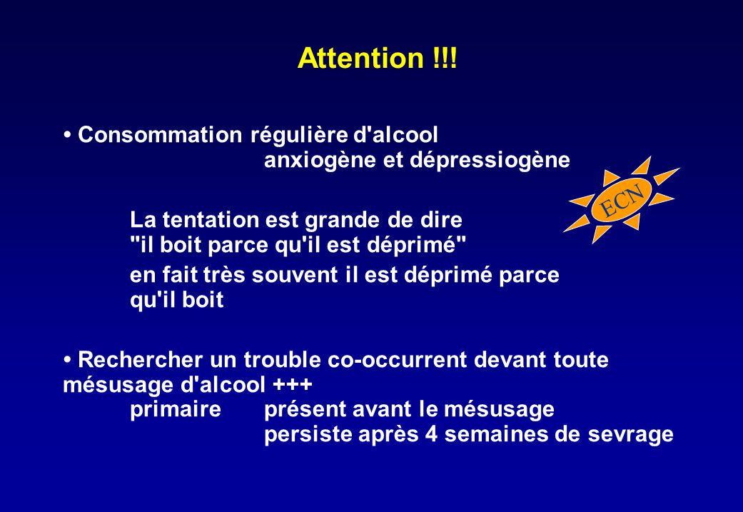 Attention !!! • Consommation régulière d alcool anxiogène et dépressiogène. La tentation est grande de dire il boit parce qu il est déprimé