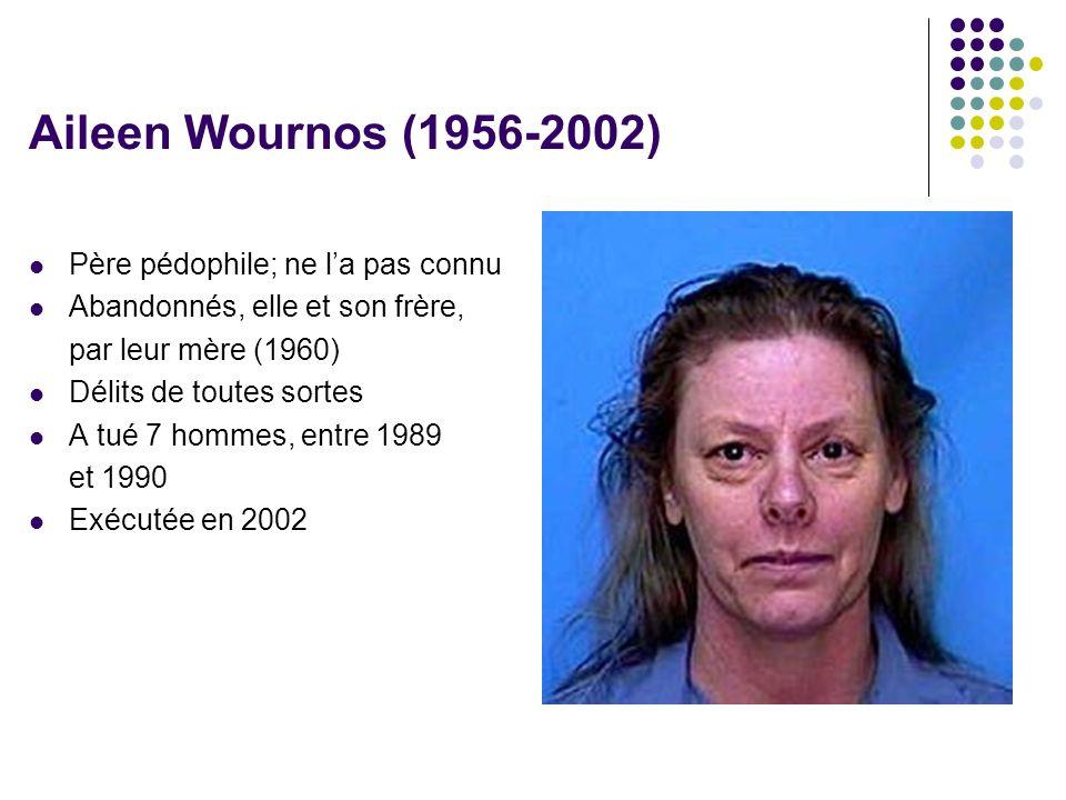 Aileen Wournos (1956-2002) Père pédophile; ne l'a pas connu