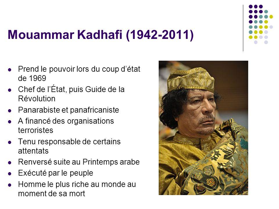Mouammar Kadhafi (1942-2011) Prend le pouvoir lors du coup d'état de 1969. Chef de l'État, puis Guide de la Révolution.