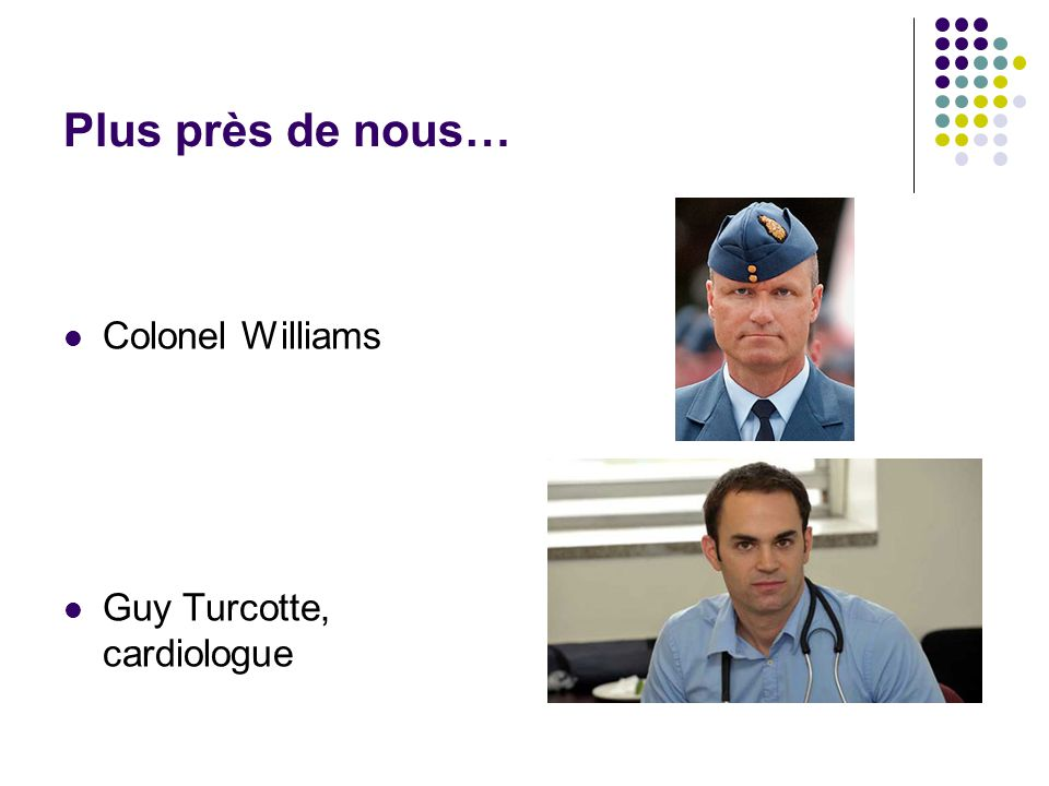 Plus près de nous… Colonel Williams Guy Turcotte, cardiologue