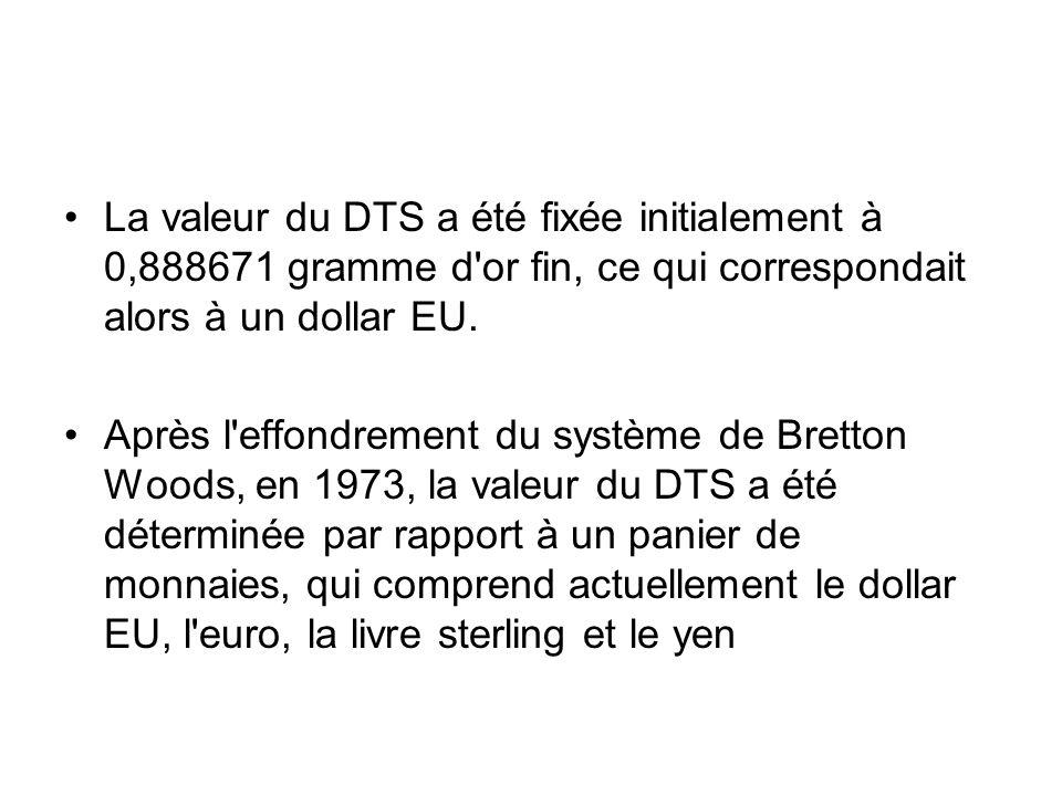 La valeur du DTS a été fixée initialement à 0,888671 gramme d or fin, ce qui correspondait alors à un dollar EU.